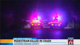 Pedestrian struck, killed in Orange County crash, troopers say