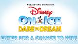 Disney On Ice presents Dare to Dream Contest